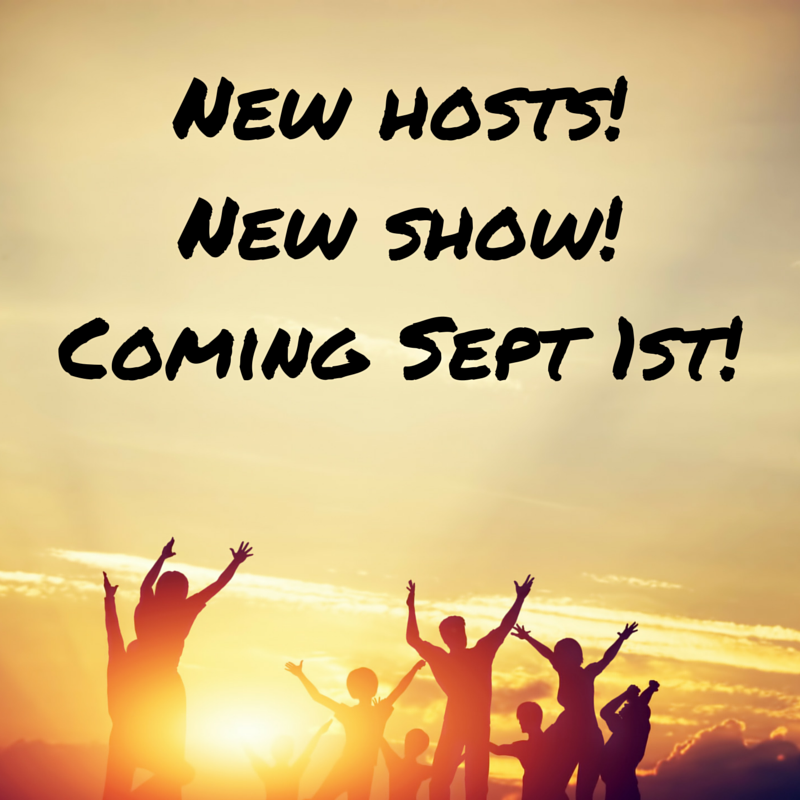 New hosts! New show! Coming September 1st!